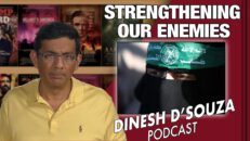 STRENGTHENING OUR ENEMIES Dinesh D'Souza Podcast Ep 89