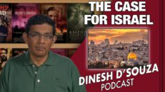 THE CASE FOR ISRAEL Dinesh D'Souza Podcast Ep 90