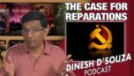 THE CASE FOR REPARATIONS Dinesh D'Souza Podcast Ep 72