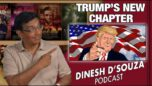 TRUMP'S NEW CHAPTER Dinesh D'Souza Podcast Ep 92