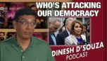 WHO'S ATTACKING OUR DEMOCRACY Dinesh D'Souza Podcast Ep 82