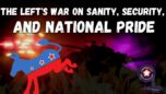 The Left's War On Sanity, Security, And National Pride - American Media Periscope