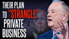 Bill O'Reilly: Big Gov. is 'BREAKING' the private marketplace to expand their POWER