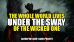 THE WHOLE WORLD LIVES UNDER THE SWAY OF THE WICKED ONE - SGT Report The Corporate Propaganda Antidote