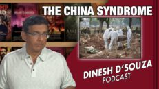 THE CHINA SYNDROME Dinesh D'Souza Podcast Ep 102