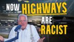 THIS is why the left says highways are racist & should be removed