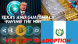 Guatemala & Texas Paving The Way For Crypto Adoption - RedPill78 The Corruption Detector