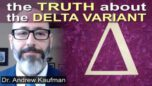 The Delta Variant - Fact, Fiction and outright Lies (Dr. Andrew Kaufman Explains)