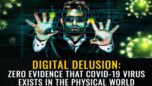 Digital DELUSION: Zero evidence that covid-19 virus exists in the physical world
