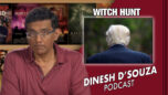 WITCH HUNT Dinesh D'Souza Podcast Ep 123