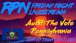 Audit The Vote Pennsylvania on Friday Night Livestream - RedPill78 The Corruption Detector