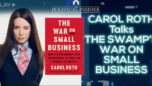 Carol Roth Talks The Swamp's War On Small Business - The Political Insider