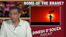 HOME OF THE BRAVE? Dinesh D'Souza Podcast