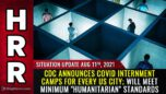 """Situation Update 08/11/21 - CDC announces covid internment camps for every US city; will meet MINIMUM """"humanitarian"""" standards"""