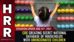 CDC creating secret national database of households with unvaccinated children - Situation Update 08/13/21