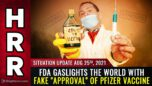 """Situation Update, Aug 25th, 2021 - FDA gaslights the world with FAKE """"approval"""" of Pfizer vaccine - Health Ranger Report"""