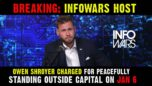 Breaking: Infowars Host Owen Shroyer Charged for Peacefully Standing Outside Capital on Jan 6th