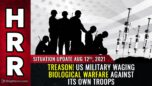 TREASON! US military waging biological warfare against its own troops - Situation Update 08/12/21