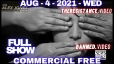 Watch The Most Censored Broadcast In The World & Spread The Word While You Still Can - The Alex Jones Show 08/04/21