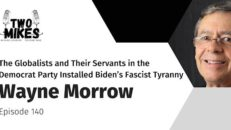 Wayne Morrow: The Globalists and Their Servants Installed Biden's Fascist Tyranny - Two Mikes