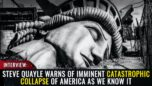 Interview: Steve Quayle warns of imminent catastrophic COLLAPSE of America as we know it.