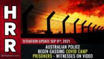 Australian police begin GASSING covid camp prisoners. WITNESSES on video - Situation Update 09/09/21