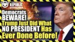 Democrats BEWARE! Trump Just Did What NO PRESIDENT Has Ever Done Before! - Restricted Republic