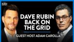 Dave Rubin Returns to the Grid After 31 Days! Adam Carolla Guest-Hosts | COMEDY | Rubin Report