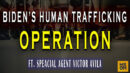 Biden's Human Trafficking Operation Ft. Special Agent Victor Avila - Making Sense Of The Madness