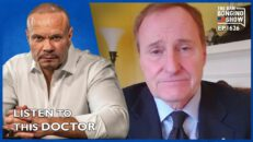 Ep. 1626 Stop What You're Doing And Listen To This Doctor - The Dan Bongino Show®