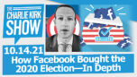 How Facebook Bought the 2020 Election—In Depth   The Charlie Kirk Show