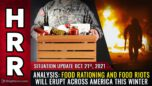 ANALYSIS: Food rationing and FOOD RIOTS will erupt across America this winter - Situation Update 10/21/21