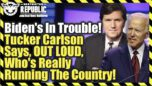 Biden's In Trouble! Tucker Carlson Says, OUT LOUD, Who's Really Running The Country - Restricted Republic