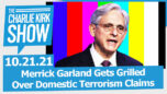Merrick Garland Gets Grilled Over Domestic Terrorism Claims - The Charlie Kirk Show