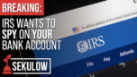 BREAKING: IRS Wants To SPY On YOUR Bank Account - American Center for Law and Justice