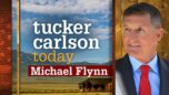Michael Flynn exposes the deep state on 'Tucker Carlson Today' (FULL SHOW)
