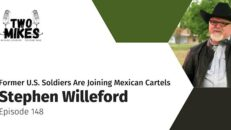 Stephen Willeford: Former U.S. Soldiers Are Joining Mexican Cartels - Two Mikes