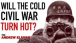 Will the Cold Civil War Turn Hot?|Ep. 1053