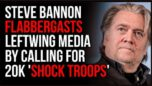 Steve Bannon Calls For 20k 'Shock Troops', Says 'This Is OUR Country', Mainstream Media Freaks Out